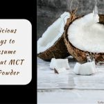 Delicious Ways to Consume Coconut MCT Oil Powder