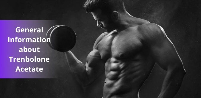 General Information about Trenbolone Acetate