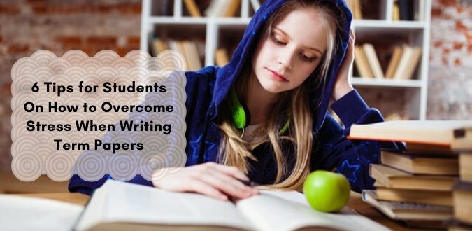 How to Overcome Stress When Writing Term Papers