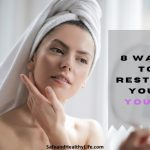 8 Ways To Restore Your Youth
