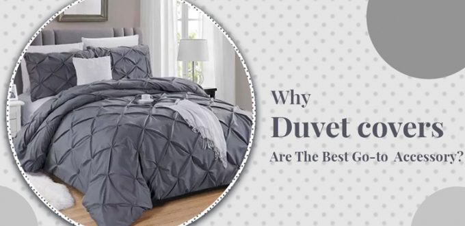 Why Duvet covers are the best go-to accessory