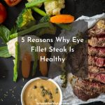 5 Reasons Why Eye Fillet Steak Is Healthy