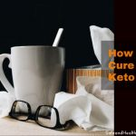 How To Cure The Keto Flu