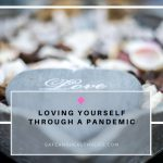 Loving Yourself Through a Pandemic