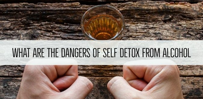 Dangers Of Self Detox From Alcohol