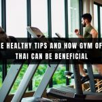 Simple Healthy Tips and How Gym of Muay Thai Can Be Beneficial