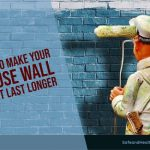 How To Make Your House Wall Paint Last Longer