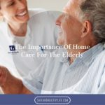 The Importance Of Home Care For The Elderly