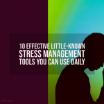 10 Effective Little-Known Stress Management Tools You Can Use Daily