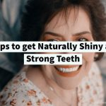 5 Tips to get Naturally Shiny and Strong Teeth