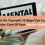 Check In On Yourself: 12 Ways You Can Take Better Care Of Your Mental Health