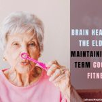Brain Health for the Elderly: Maintaining Long Term Cognitive Fitness