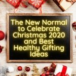 The New Normal to Celebrate Christmas 2020 and Best Healthy Gifting Ideas
