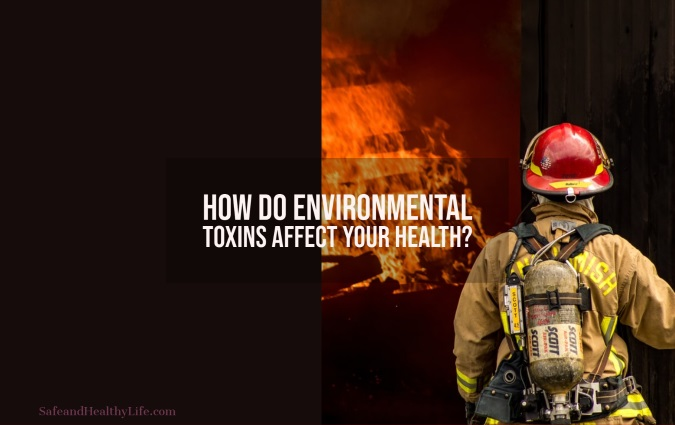 Environmental Toxins Affect Your Health