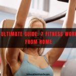 The Ultimate Guide: 7 Fitness Workout From Home