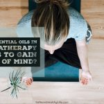 How Essential Oils In Aromatherapy Helps To Gain Peace Of Mind?