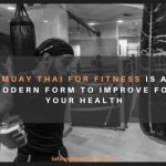 Muay Thai For Fitness Is A Modern Form To Improve For Your Health