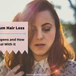 Postpartum Hair Loss: Why It Happens and How To Deal With It