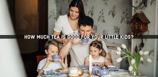 Tea is Good for your Little Kid