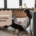 Work-from-Home: 5 Tips to Stay Productive
