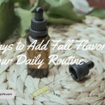 5 Ways to Add Fall Flavor to Your Daily Routine