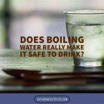 Does Boiling Water Really Make It Safe to Drink?