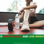 10 Ways to Burn Calories and Lose Weight Quickly