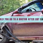 Why Should You Go to a Doctor After Any Car Crash?