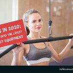 Fitness In 2020: An Insight Into The Latest Workout Equipment