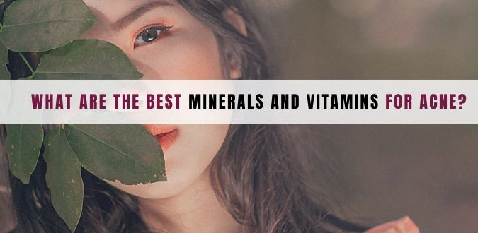Minerals and Vitamins for Acne