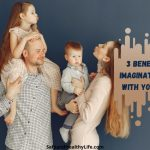 3 Benefits of Imaginative Play with Your Child