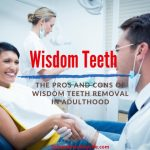 The Pros and Cons of Wisdom Teeth Removal in Adulthood