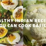 Healthy Indian Recipes You Can Cook Easily