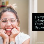 5 Simple Tips to Improve Your Oral Hygiene