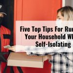 Five Top Tips For Running Your Household While Self-Isolating
