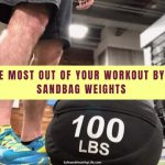 Get the Most Out of Your Workout by Using Sandbag Weights