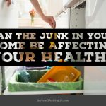 Can The Junk In Your Home Be Affecting Your Health?