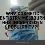 Why Cosmetic Dentistry Melbourne has Increased in Popularity?