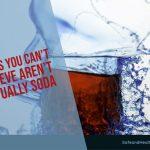 Sodas You Can't Believe aren't Actually Soda
