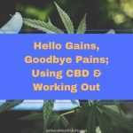 Hello Gains, Goodbye Pains; Using CBD & Working Out