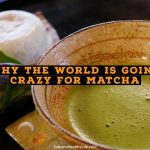 Why the World is Going Crazy for Matcha