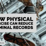 How Physical Exercise Can Reduce Criminal Records