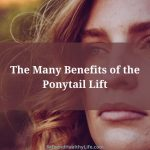 The Many Benefits of the Ponytail Lift