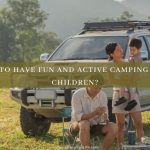 How To Have Fun And Active Camping With Children?