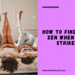 How to Find Your Zen when PMS Strikes