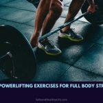 Seven Powerlifting Exercises For Full Body Strength