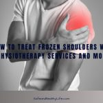 How to Treat Frozen Shoulders with Physiotherapy Services and More