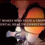 What makes MDD such a Crippling Mental Health Condition?