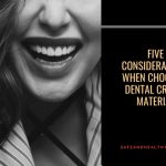 Five Considerations When Choosing Dental Crown Material