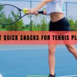 8 Best Quick Snacks For Tennis Players